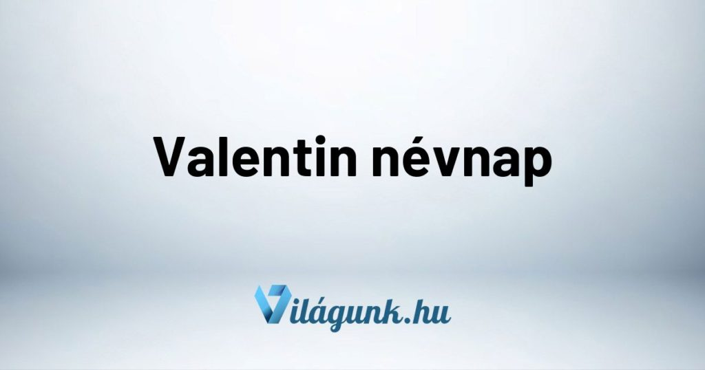 Mikor van Valentin névnap?